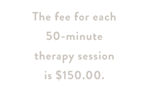 The fee for each 50-minute therapy session is $150.00.