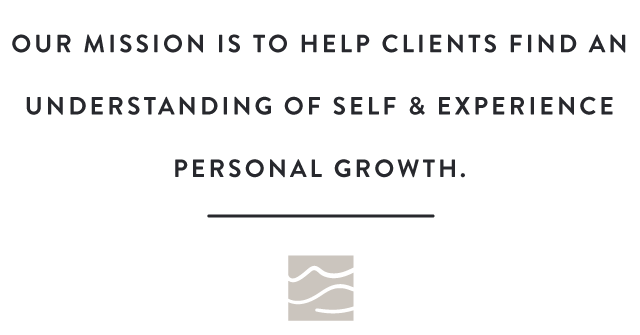 Our Mission is to help clients find an understanding of self & experience personal growth.
